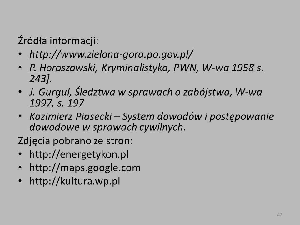 Źródła informacji: http://www.zielona-gora.po.gov.pl/ P. Horoszowski, Kryminalistyka, PWN, W-wa 1958 s. 243].